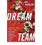 Dream Team: How Michael, Magic, Larry, Charles, and the Greatest Team Conquered...