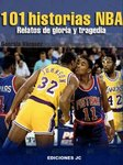 101 Historias NBA. Relatos de gloria y tragedia